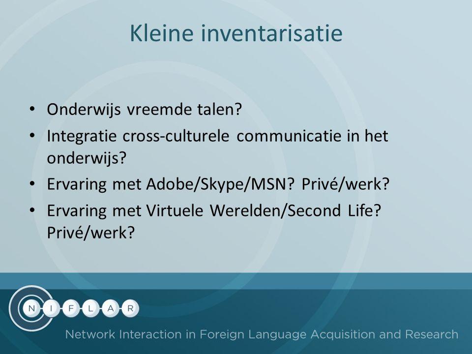 Kleine inventarisatie Onderwijs vreemde talen? Integratie cross-culturele communicatie in het onderwijs? Ervaring met Adobe/Skype/MSN? Privé/werk? Erv