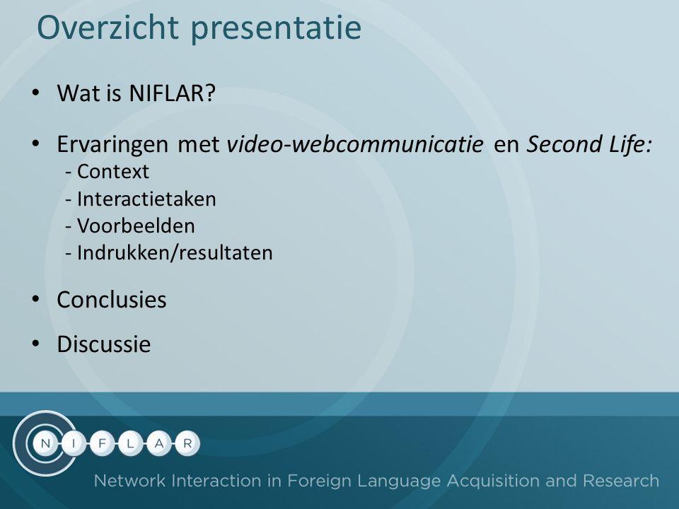 Overzicht presentatie Wat is NIFLAR? Ervaringen met video-webcommunicatie en Second Life: - Context - Interactietaken - Voorbeelden - Indrukken/result