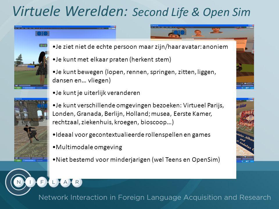 Virtuele Werelden: Second Life & Open Sim Je ziet niet de echte persoon maar zijn/haar avatar: anoniem Je kunt met elkaar praten (herkent stem) Je kun