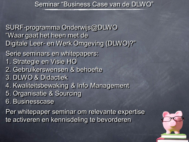 """Seminar """"Business Case van de DLWO"""" SURF-programma Onderwijs@DLWO """"Waar gaat het heen met de Digitale Leer- en Werk Omgeving (DLWO)?"""" Serie seminars e"""