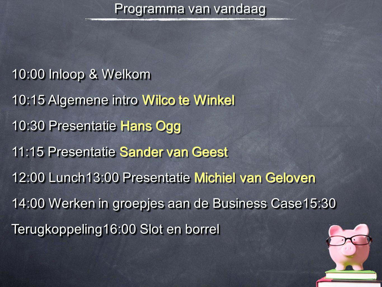 Programma van vandaag 10:00 Inloop & Welkom 10:15 Algemene intro Wilco te Winkel 10:30 Presentatie Hans Ogg 11:15 Presentatie Sander van Geest 12:00 L