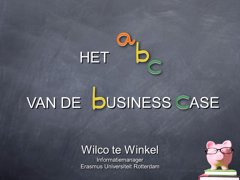 HET VAN DE USINESS ASE Wilco te Winkel Informatiemanager Erasmus Universiteit Rotterdam Wilco te Winkel Informatiemanager Erasmus Universiteit Rotterd