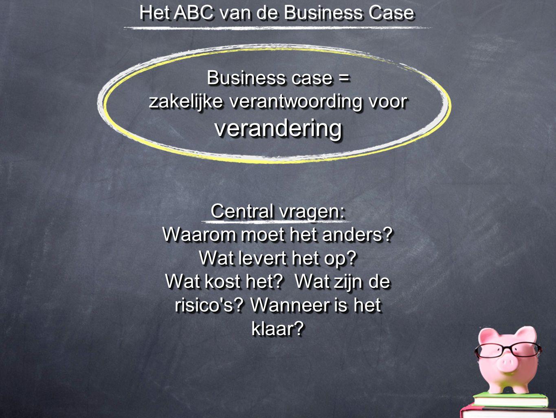 Business case = zakelijke verantwoording voor verandering Business case = zakelijke verantwoording voor verandering Central vragen: Waarom moet het an