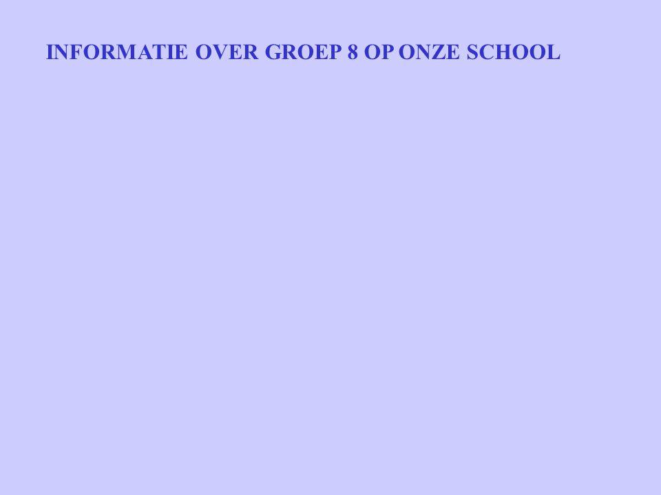INFORMATIE OVER GROEP 8 OP ONZE SCHOOL
