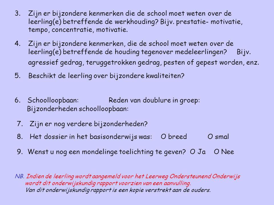 3.Zijn er bijzondere kenmerken die de school moet weten over de leerling(e) betreffende de werkhouding.