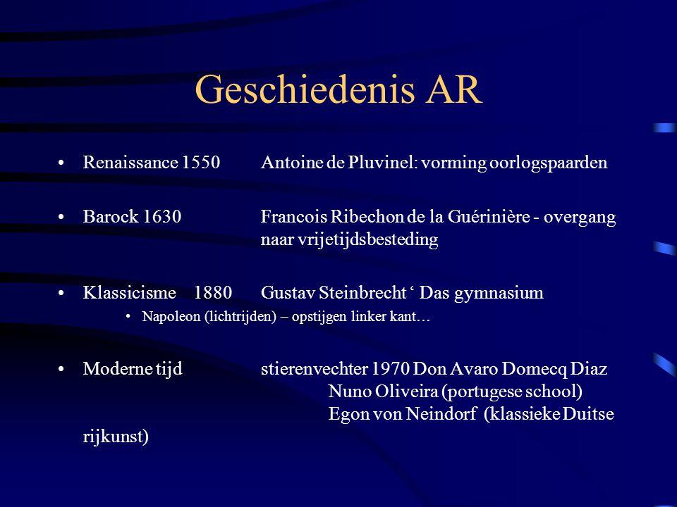 Geschiedenis AR Renaissance 1550 Antoine de Pluvinel: vorming oorlogspaarden Barock 1630Francois Ribechon de la Guérinière - overgang naar vrijetijdsb