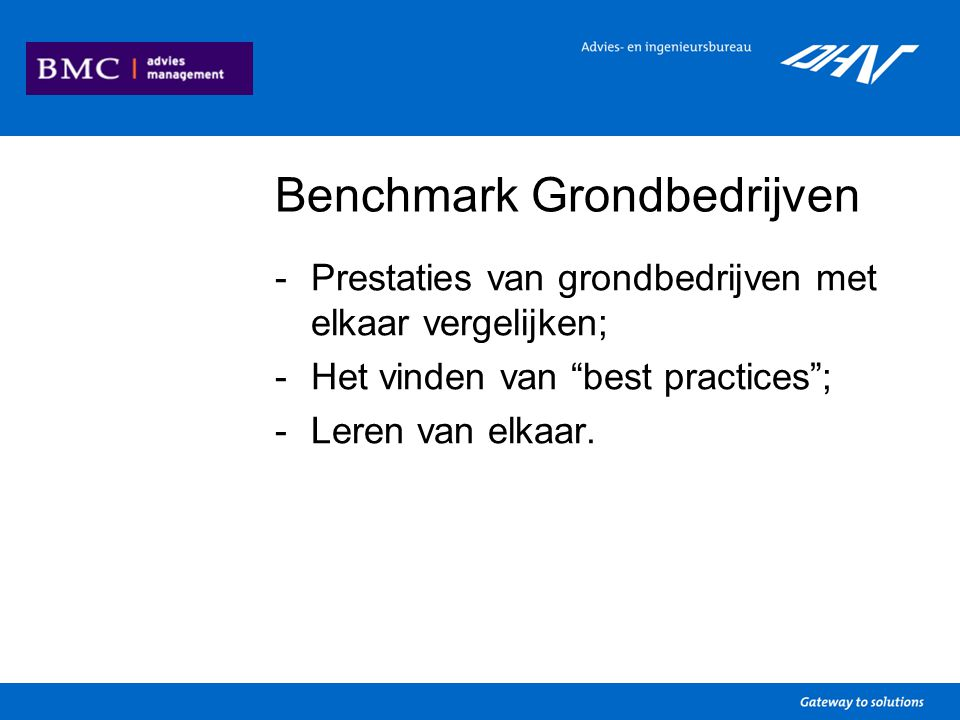 Benchmark Grondbedrijven -Eén centraal thema -Twee vragenrondes (internet) -Vier bijeenkomsten -Vijf prestatievelden -Overzichtelijke eindrapportage