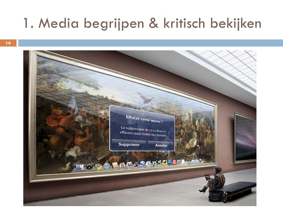 1. Media begrijpen & kritisch bekijken 16