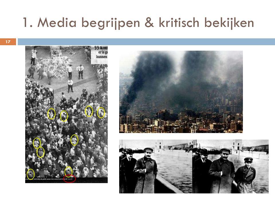 1. Media begrijpen & kritisch bekijken 17 Opgepast …