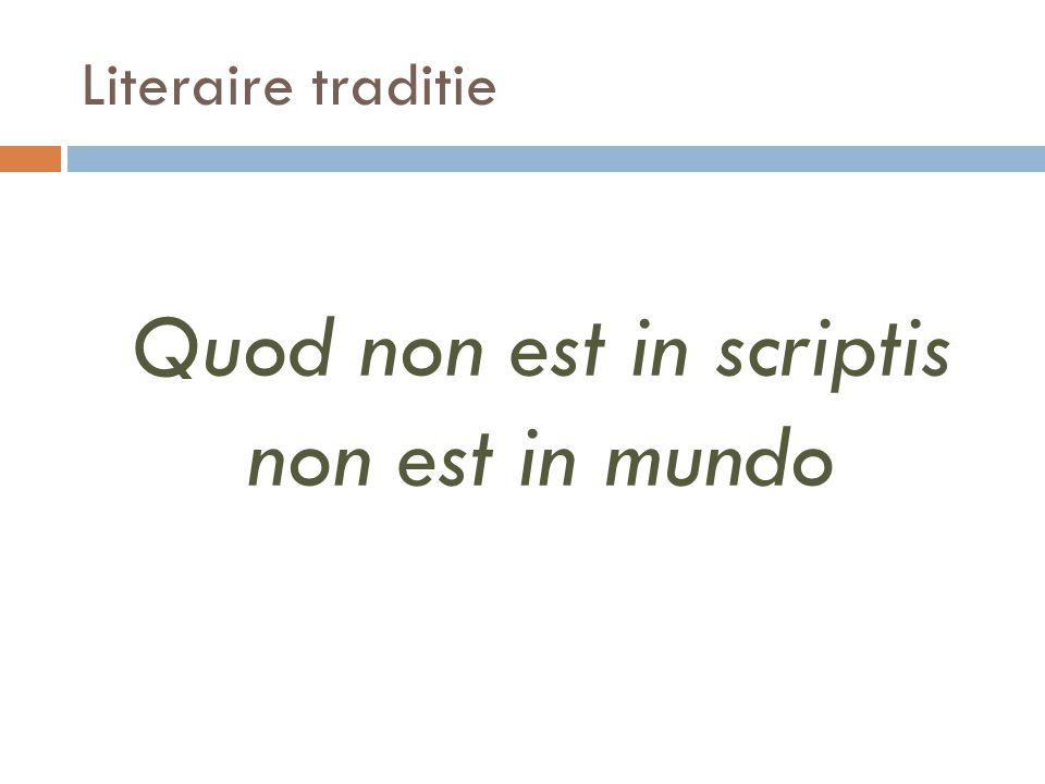Literaire traditie Quod non est in scriptis non est in mundo