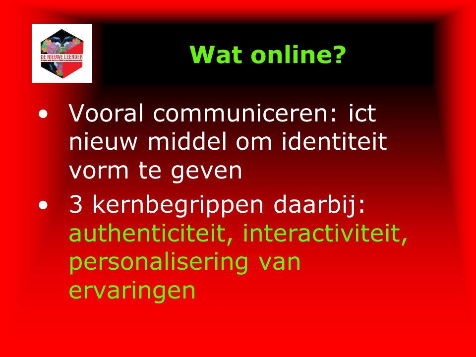 Wat online? Vooral communiceren: ict nieuw middel om identiteit vorm te geven 3 kernbegrippen daarbij: authenticiteit, interactiviteit, personaliserin