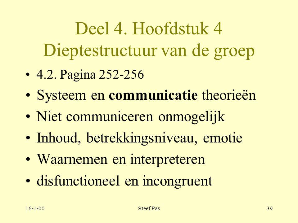 16-1-00Steef Pas38 Deel 4. Hoofdstuk 4 Dieptestructuur van de groep 4.2. Pagina 252-256 Systeem en communicatie theorieën –Kenmerken: open en gesloten