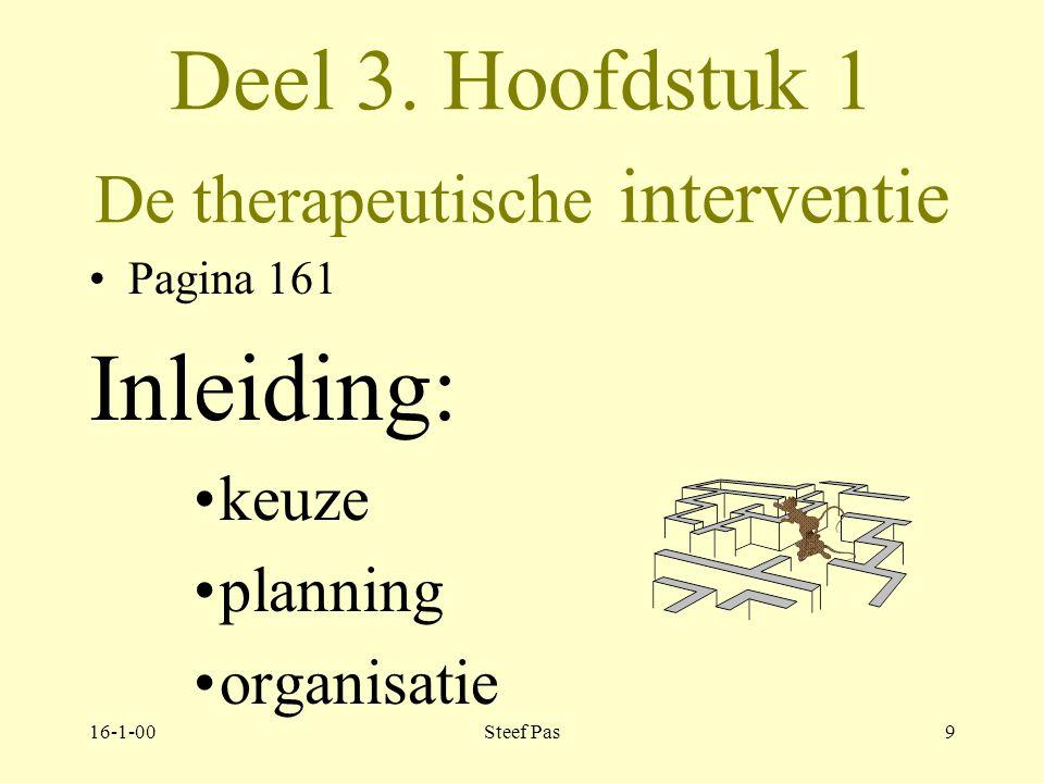 16-1-00Steef Pas8 Deel 3 Individuele patiën in het therapeutisch milieu Pagina 159-201 1. De therapeutische interventie. 161-180 2. Behandelorganisati