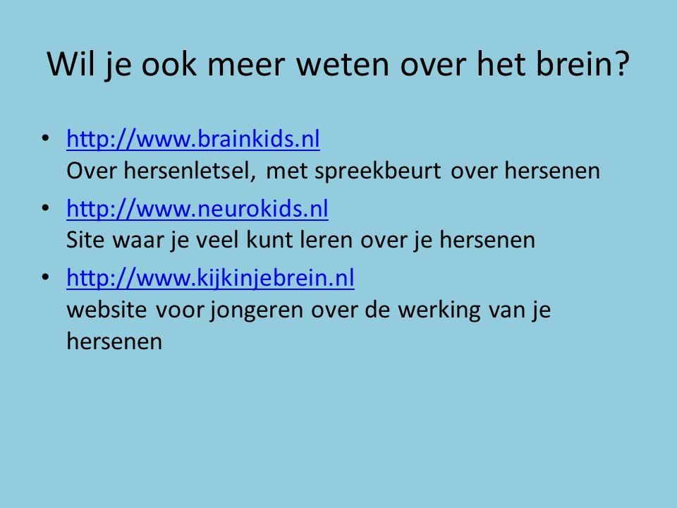 Wil je ook meer weten over het brein? http://www.brainkids.nl Over hersenletsel, met spreekbeurt over hersenen http://www.brainkids.nl http://www.neur