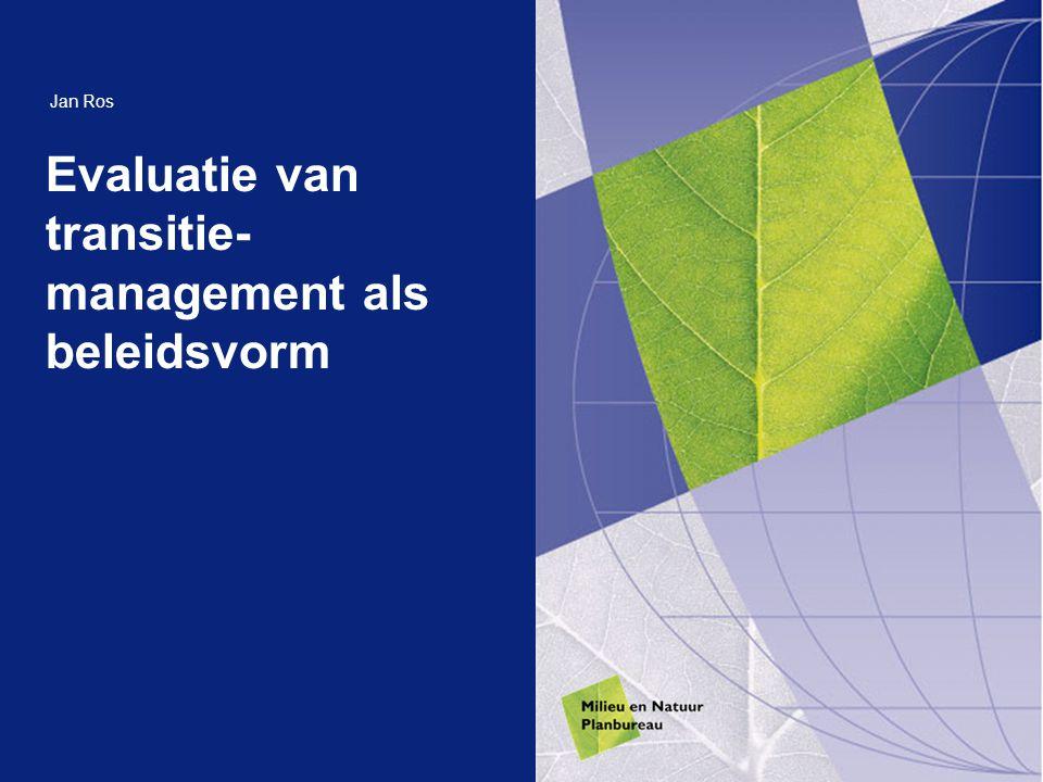 Evaluatie van transitie- management als beleidsvorm Jan Ros
