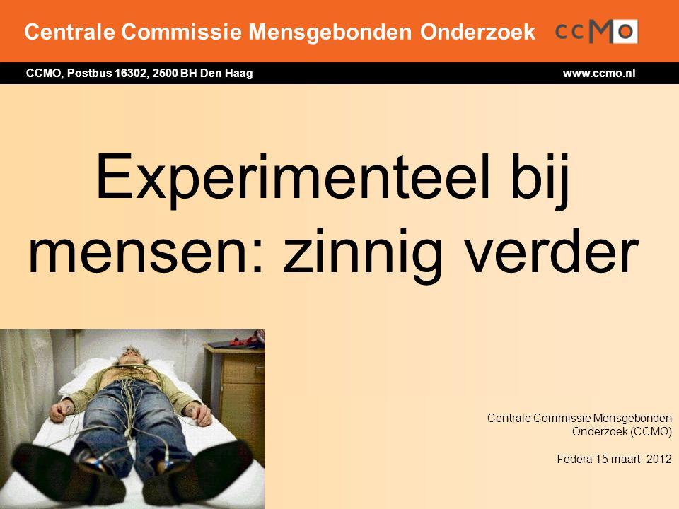 Centrale Commissie Mensgebonden Onderzoek CCMO, Postbus 16302, 2500 BH Den Haag www.ccmo.nl Experimenteel bij mensen: zinnig verder Centrale Commissie