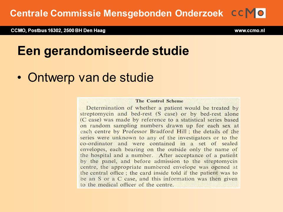 Centrale Commissie Mensgebonden Onderzoek CCMO, Postbus 16302, 2500 BH Den Haag www.ccmo.nl Een gerandomiseerde studie Ontwerp van de studie