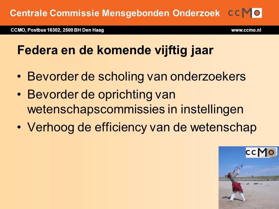 Centrale Commissie Mensgebonden Onderzoek CCMO, Postbus 16302, 2500 BH Den Haag www.ccmo.nl Federa en de komende vijftig jaar Bevorder de scholing van