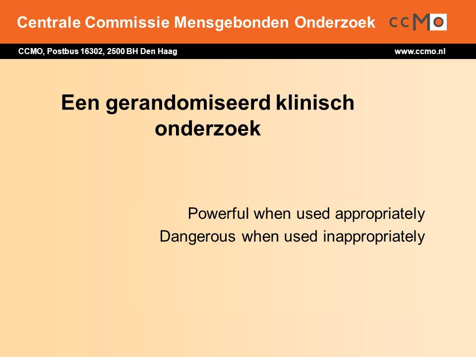 Centrale Commissie Mensgebonden Onderzoek CCMO, Postbus 16302, 2500 BH Den Haag www.ccmo.nl Een gerandomiseerd klinisch onderzoek Powerful when used a