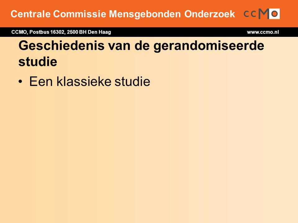 Centrale Commissie Mensgebonden Onderzoek CCMO, Postbus 16302, 2500 BH Den Haag www.ccmo.nl Geschiedenis van de gerandomiseerde studie Een klassieke s