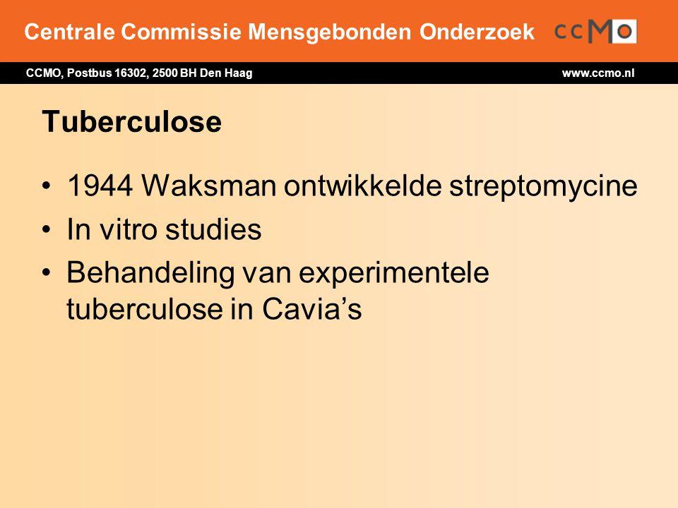 Centrale Commissie Mensgebonden Onderzoek CCMO, Postbus 16302, 2500 BH Den Haag www.ccmo.nl Tuberculose 1944 Waksman ontwikkelde streptomycine In vitr