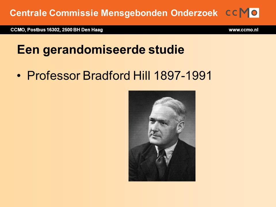 Centrale Commissie Mensgebonden Onderzoek CCMO, Postbus 16302, 2500 BH Den Haag www.ccmo.nl Een gerandomiseerde studie Professor Bradford Hill 1897-19