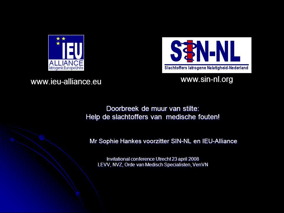 Doorbreek de muur van stilte: Help de slachtoffers van medische fouten! Mr Sophie Hankes voorzitter SIN-NL en IEU-Alliance Mr Sophie Hankes voorzitter