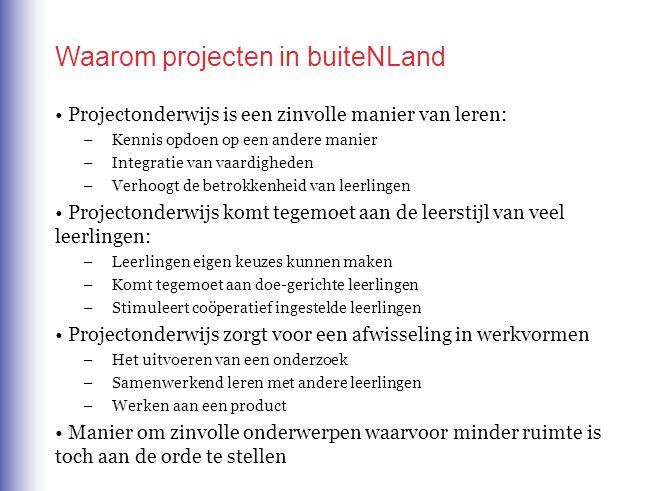 Waarom projecten in buiteNLand Projectonderwijs is een zinvolle manier van leren: –Kennis opdoen op een andere manier –Integratie van vaardigheden –Ve