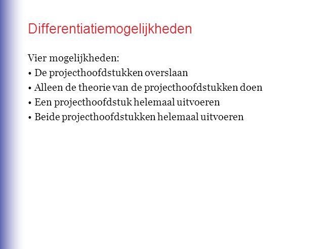 Differentiatiemogelijkheden Vier mogelijkheden: De projecthoofdstukken overslaan Alleen de theorie van de projecthoofdstukken doen Een projecthoofdstu