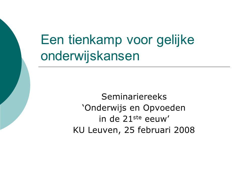 Een tienkamp voor gelijke onderwijskansen Seminariereeks 'Onderwijs en Opvoeden in de 21 ste eeuw' KU Leuven, 25 februari 2008