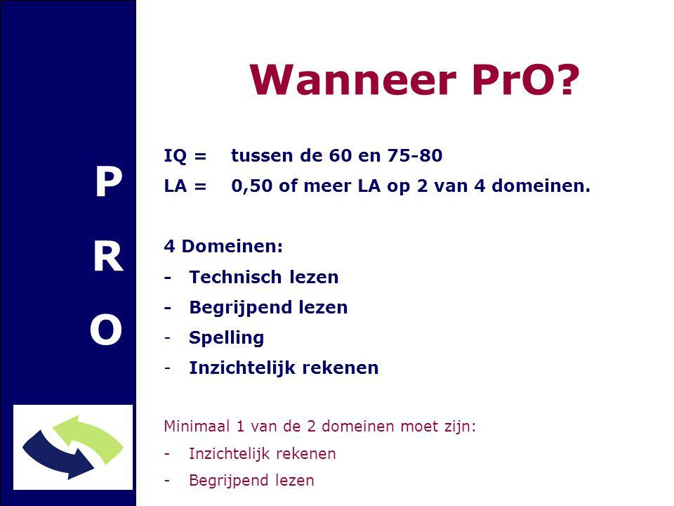 Wanneer PrO? PROPRO IQ = tussen de 60 en 75-80 LA = 0,50 of meer LA op 2 van 4 domeinen. 4 Domeinen: -Technisch lezen -Begrijpend lezen -Spelling -Inz