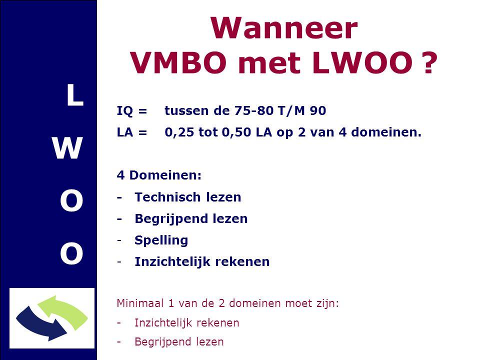 Wanneer VMBO met LWOO ? IQ = tussen de 75-80 T/M 90 LA = 0,25 tot 0,50 LA op 2 van 4 domeinen. 4 Domeinen: -Technisch lezen -Begrijpend lezen -Spellin