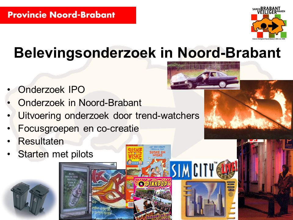 Belevingsonderzoek in Noord-Brabant Onderzoek IPO Onderzoek in Noord-Brabant Uitvoering onderzoek door trend-watchers Focusgroepen en co-creatie Resul