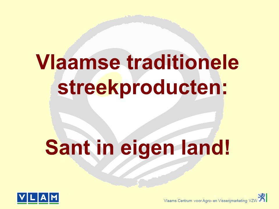 Vlaams Centrum voor Agro- en Visserijmarketing VZW Vlaamse traditionele streekproducten: Sant in eigen land!