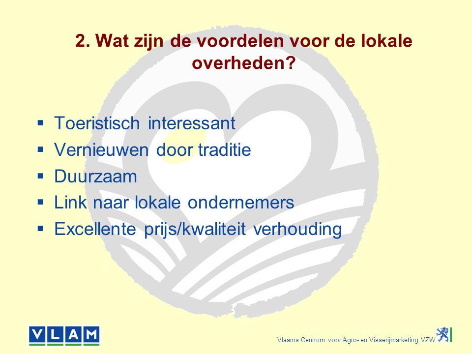 Vlaams Centrum voor Agro- en Visserijmarketing VZW 2. Wat zijn de voordelen voor de lokale overheden?  Toeristisch interessant  Vernieuwen door trad