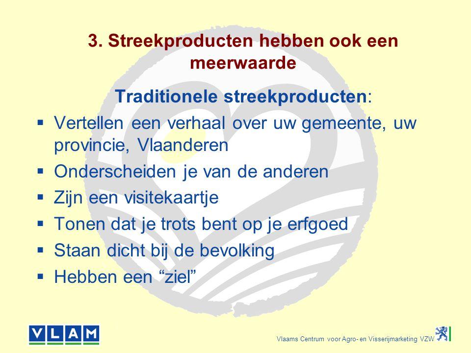 Vlaams Centrum voor Agro- en Visserijmarketing VZW 3. Streekproducten hebben ook een meerwaarde Traditionele streekproducten:  Vertellen een verhaal