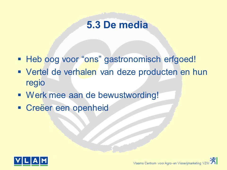 """Vlaams Centrum voor Agro- en Visserijmarketing VZW 5.3 De media  Heb oog voor """"ons"""" gastronomisch erfgoed!  Vertel de verhalen van deze producten en"""