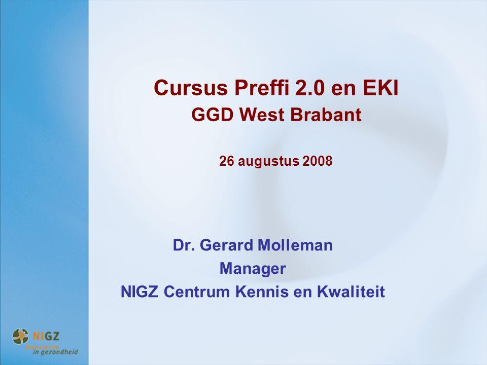 Cursus Preffi 2.0 en EKI GGD West Brabant 26 augustus 2008 Dr. Gerard Molleman Manager NIGZ Centrum Kennis en Kwaliteit