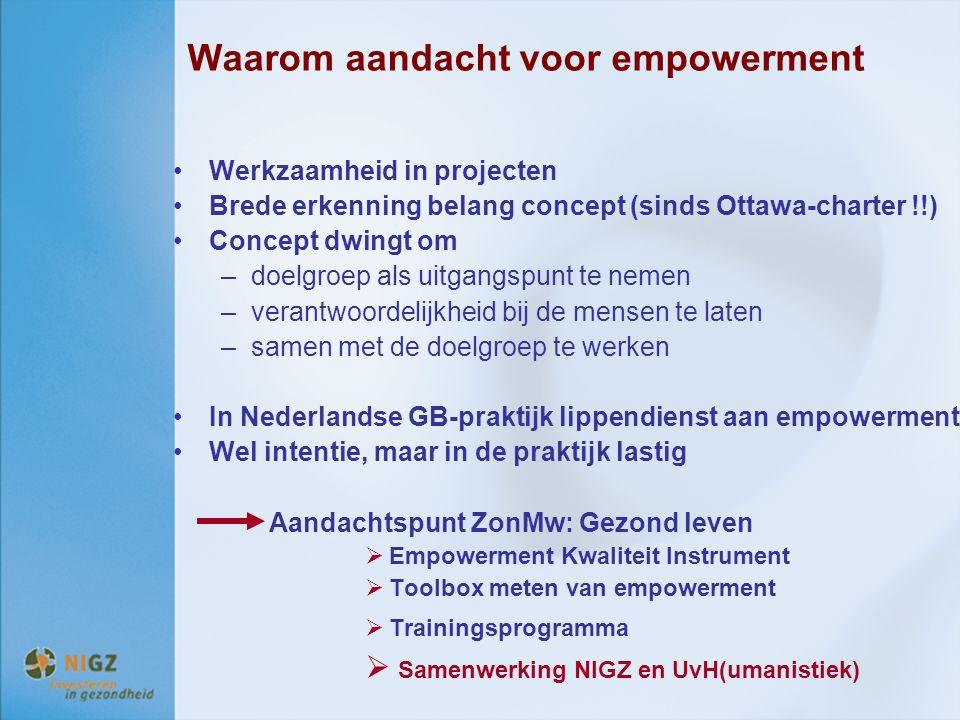 Waarom aandacht voor empowerment Werkzaamheid in projecten Brede erkenning belang concept (sinds Ottawa-charter !!) Concept dwingt om –doelgroep als u