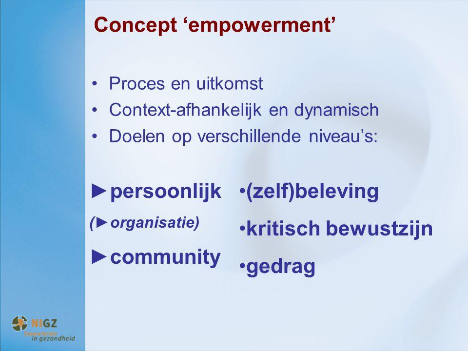 Concept 'empowerment' Proces en uitkomst Context-afhankelijk en dynamisch Doelen op verschillende niveau's: ►persoonlijk (►organisatie) ►community (ze