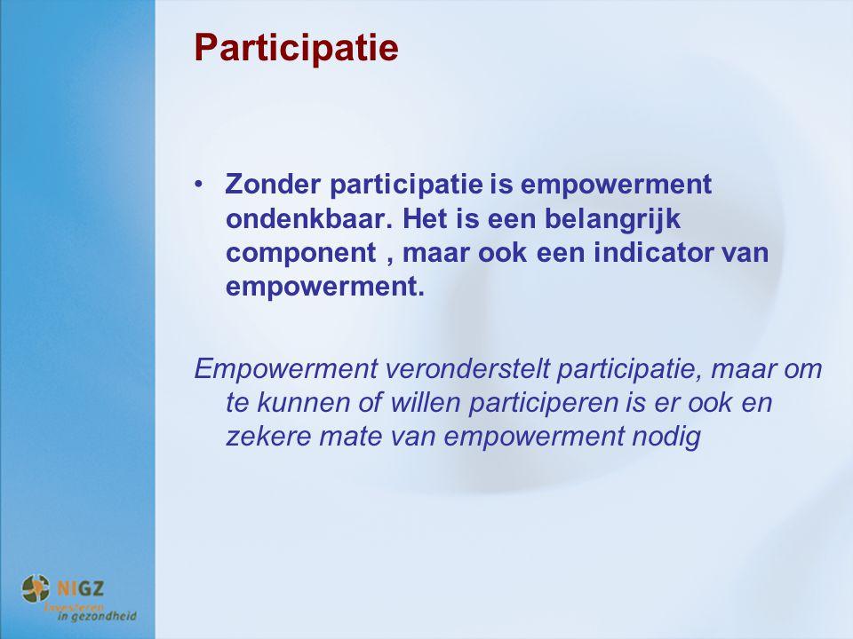 Participatie Zonder participatie is empowerment ondenkbaar. Het is een belangrijk component, maar ook een indicator van empowerment. Empowerment veron
