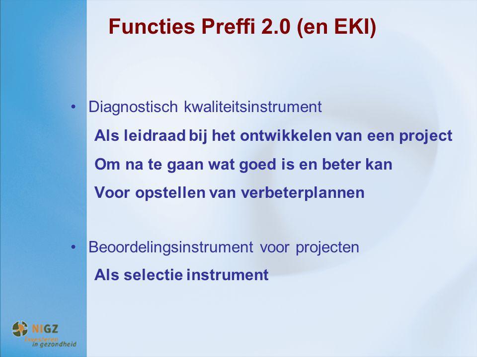 Functies Preffi 2.0 (en EKI) Diagnostisch kwaliteitsinstrument Als leidraad bij het ontwikkelen van een project Om na te gaan wat goed is en beter kan