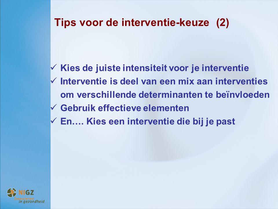 Tips voor de interventie-keuze (2) Kies de juiste intensiteit voor je interventie Interventie is deel van een mix aan interventies om verschillende de