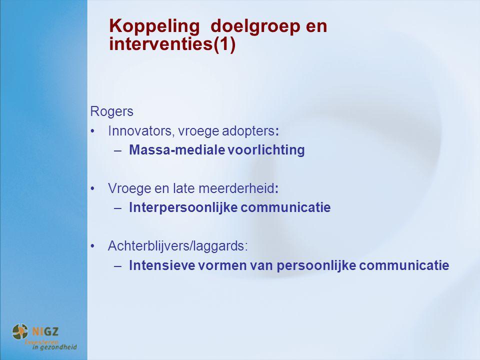 Koppeling doelgroep en interventies(1) Rogers Innovators, vroege adopters: –Massa-mediale voorlichting Vroege en late meerderheid: –Interpersoonlijke