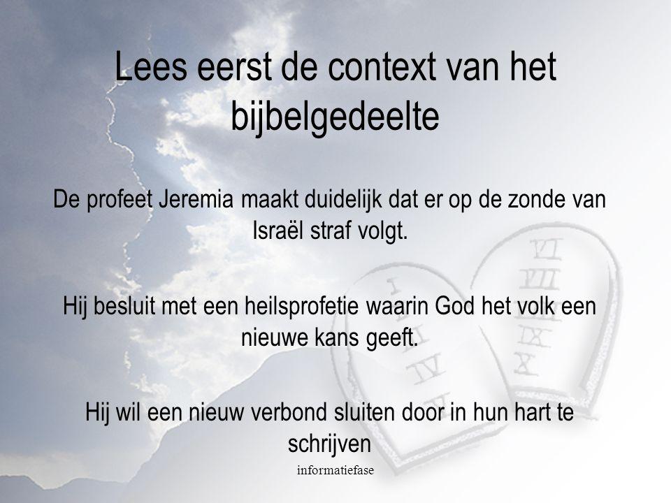 informatiefase Lees eerst de context van het bijbelgedeelte De profeet Jeremia maakt duidelijk dat er op de zonde van Israël straf volgt. Hij besluit