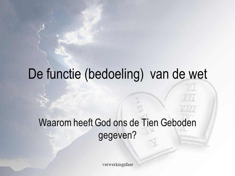 verwerkingsfase De functie (bedoeling) van de wet Waarom heeft God ons de Tien Geboden gegeven?