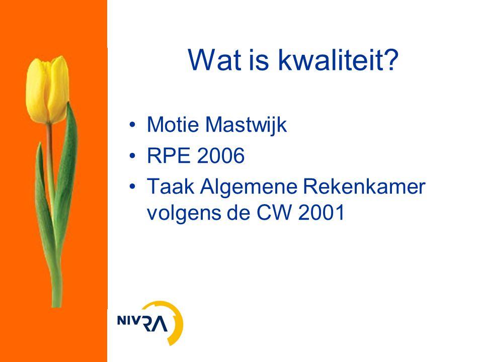 Wat is kwaliteit? Motie Mastwijk RPE 2006 Taak Algemene Rekenkamer volgens de CW 2001