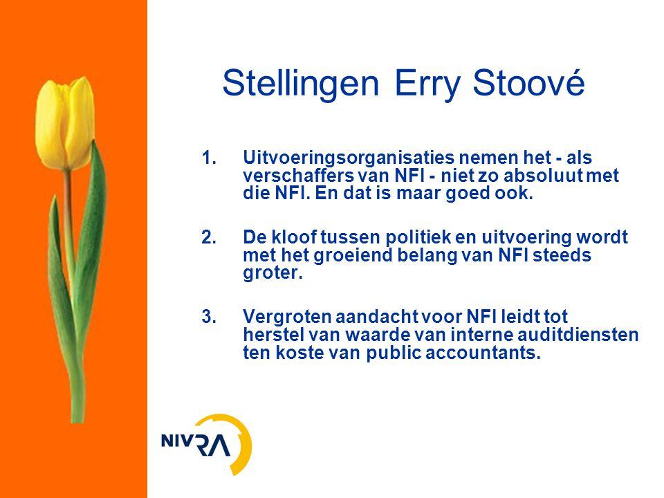 Stellingen Erry Stoové 1.Uitvoeringsorganisaties nemen het - als verschaffers van NFI - niet zo absoluut met die NFI. En dat is maar goed ook. 2.De kl