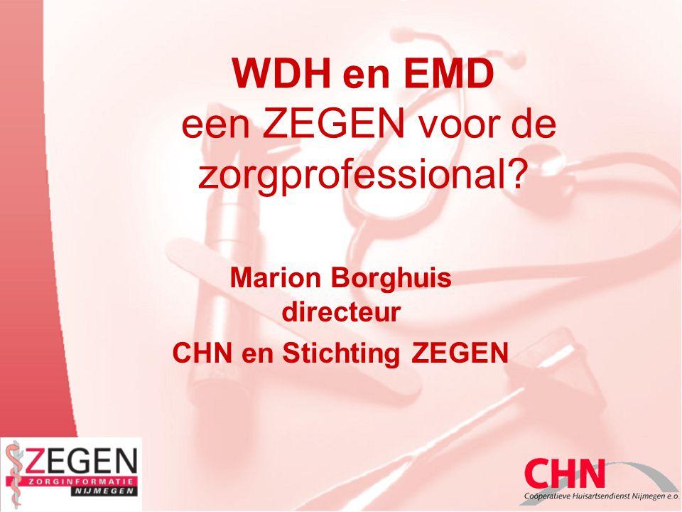 WDH en EMD een ZEGEN voor de zorgprofessional? Marion Borghuis directeur CHN en Stichting ZEGEN