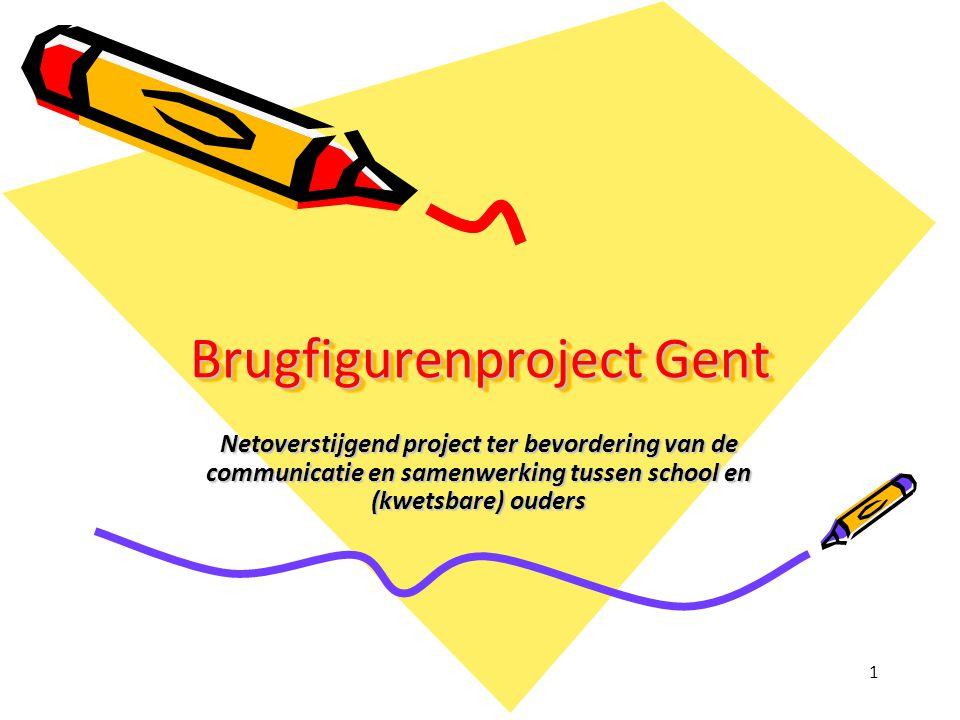 1 Brugfigurenproject Gent Netoverstijgend project ter bevordering van de communicatie en samenwerking tussen school en (kwetsbare) ouders